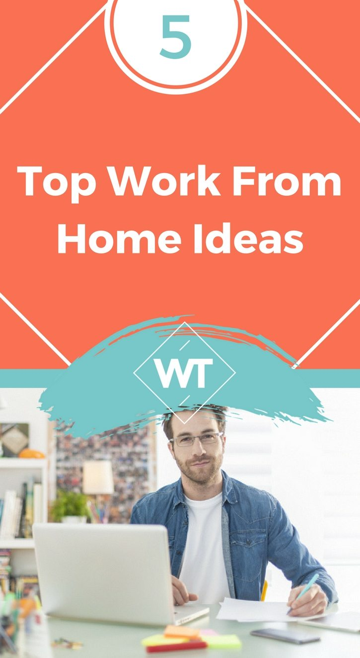 Top 5 Work from Home Ideas