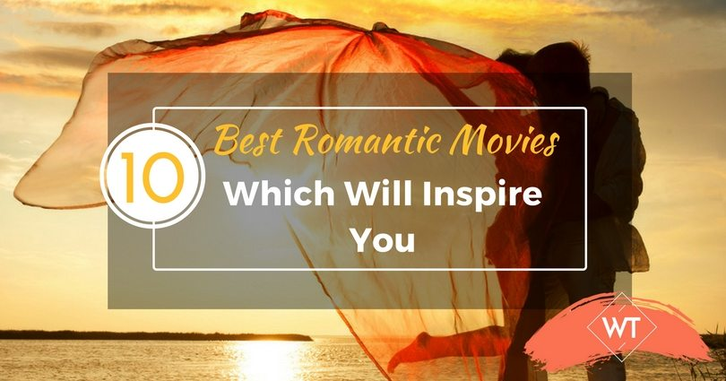 10 Best Romantic Movies Which Will Inspire You