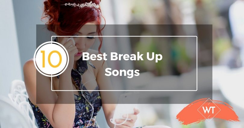10 Best Break Up Songs
