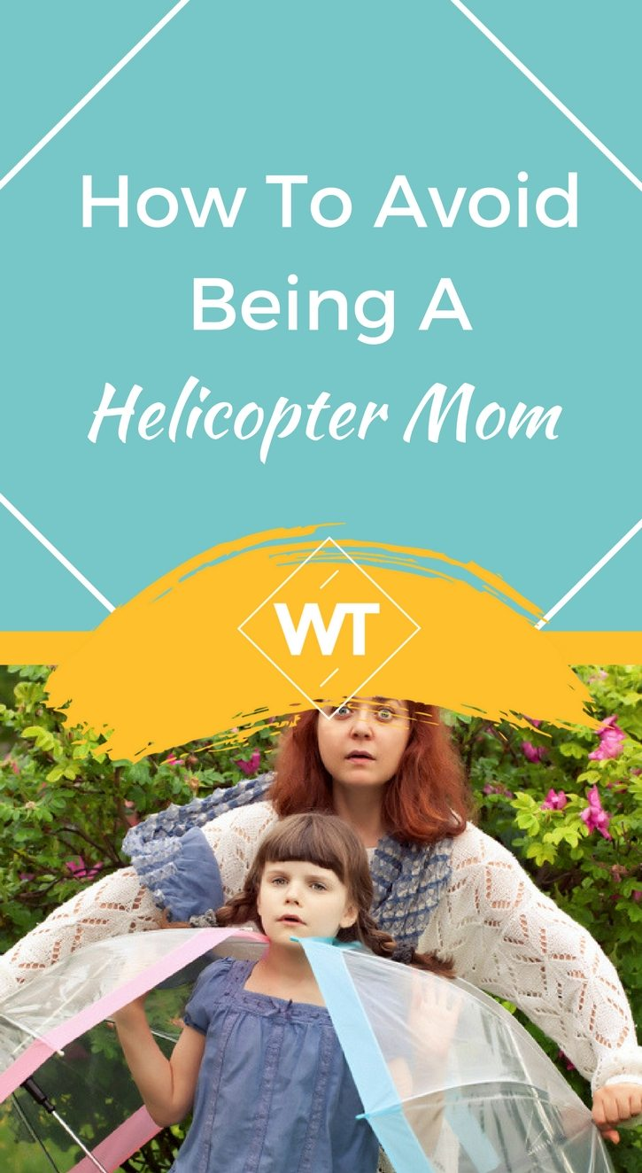 How To Avoid Being A Helicopter Mom