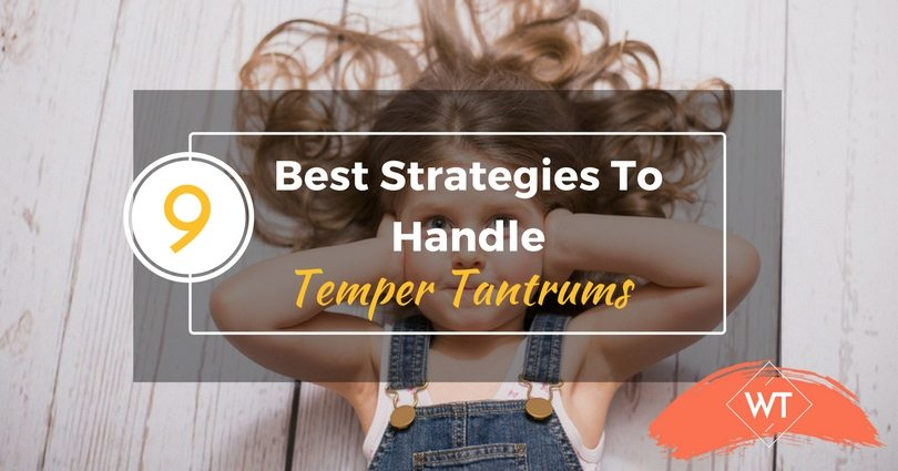 9 Best Strategies To Handle Temper Tantrums