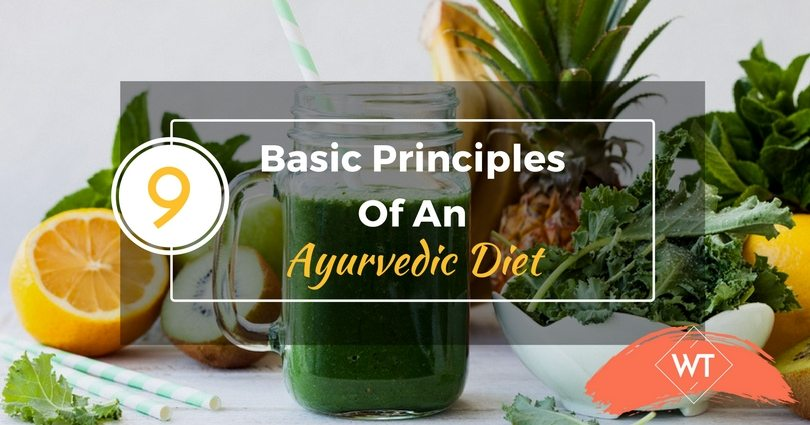 9 Basic Principles Of An Ayurvedic Diet