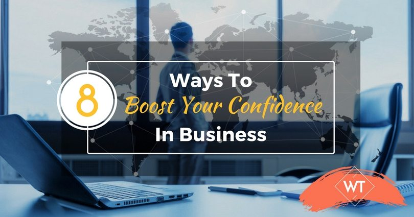 8 Ways To Boost Your Confidence In Business
