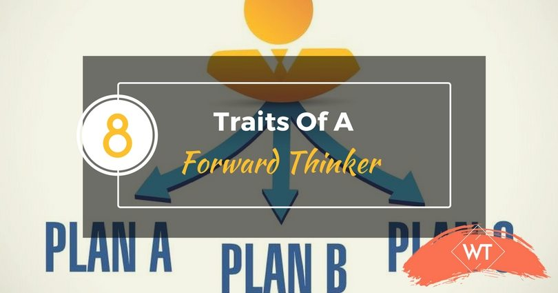 8 Traits Of A Forward Thinker