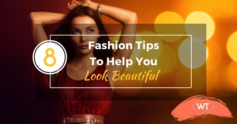 8 Fashion Tips to Help You Look Beautiful