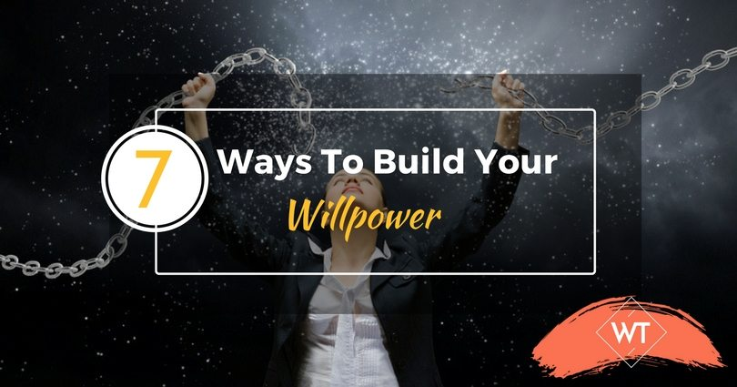 7 Ways To Build Your Willpower