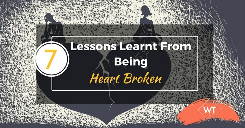 7 Lessons Learnt From Being Heart Broken