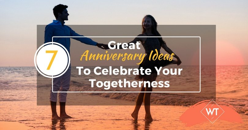 7 Great Anniversary Ideas To Celebrate Your Togetherness