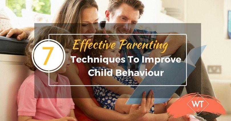 7 Effective Parenting Techniques to Improve Child Behavior