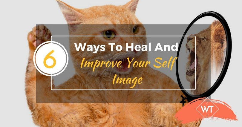 6 Ways To Heal And Improve Your Self Image