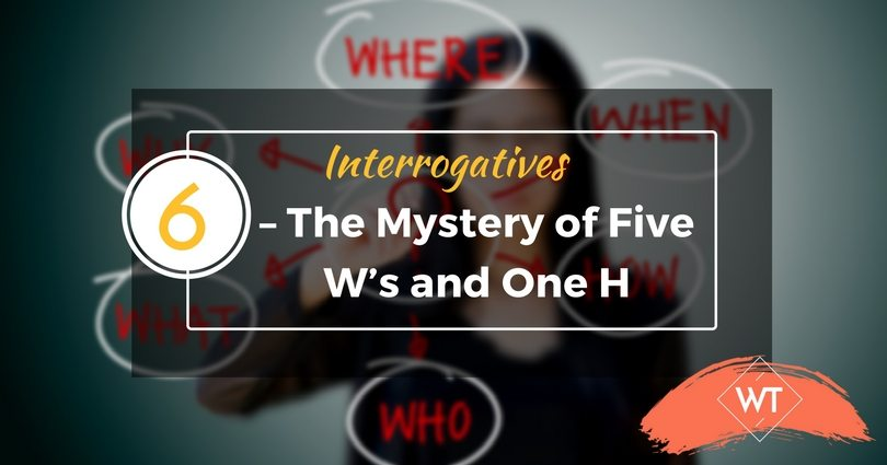 6 Interrogatives – The Mystery of Five W's and One H
