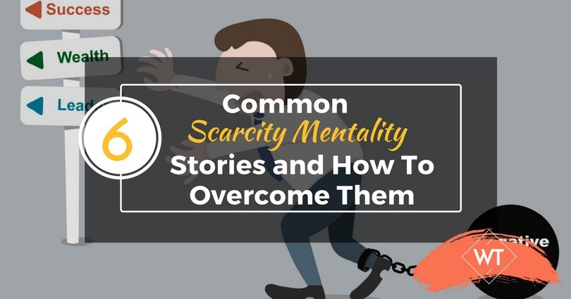 6 Common Scarcity Mentality Stories and How To Overcome Them