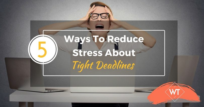 5 Ways to Reduce Stress About Tight Deadlines