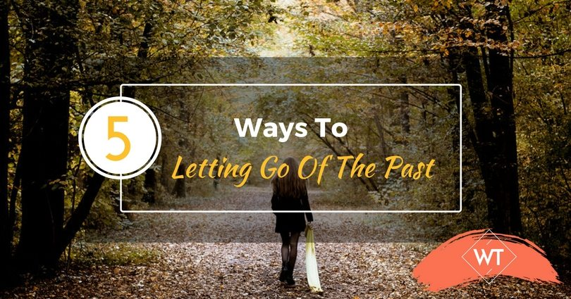 5 Ways To Letting Go Of The Past