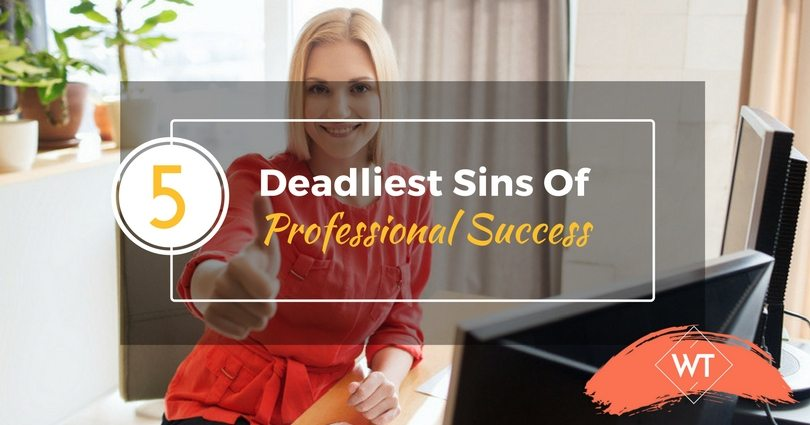 5 Deadliest Sins of Professional Success