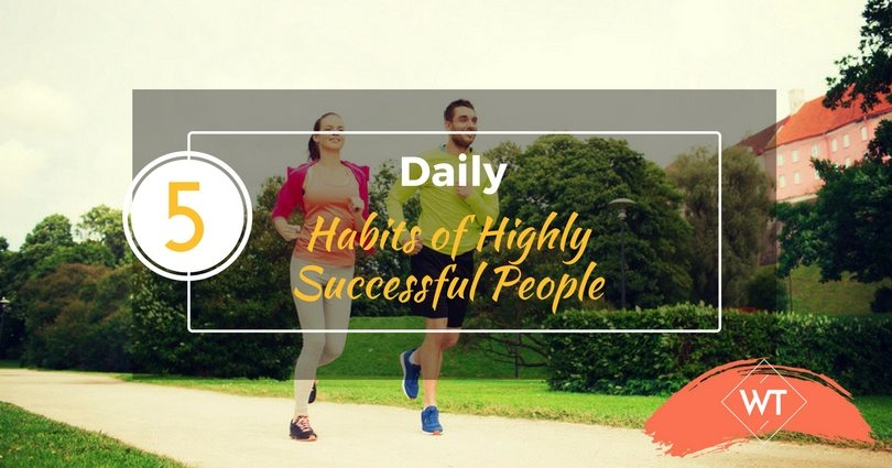 5 Daily Habits of Highly Successful People