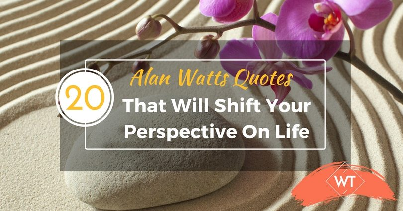 20 Alan Watts Quotes That Will Shift Your Perspective On Life