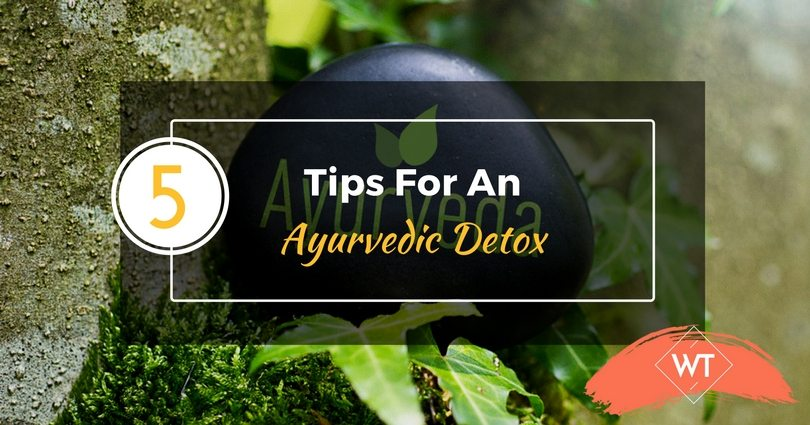 5 Tips For An Ayurvedic Detox