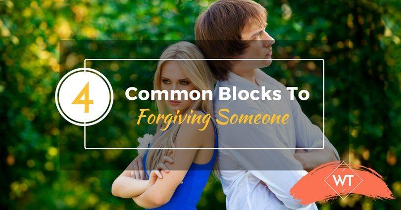 4 Common Blocks to Forgiving Someone