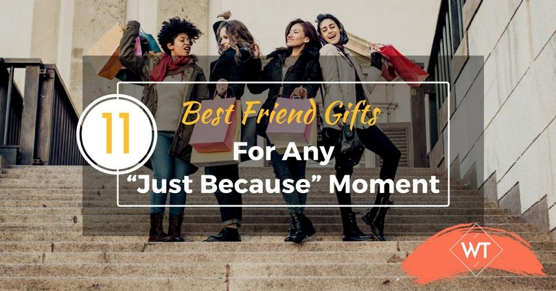"11 Best Friend Gifts For Any ""Just Because"" Moment"