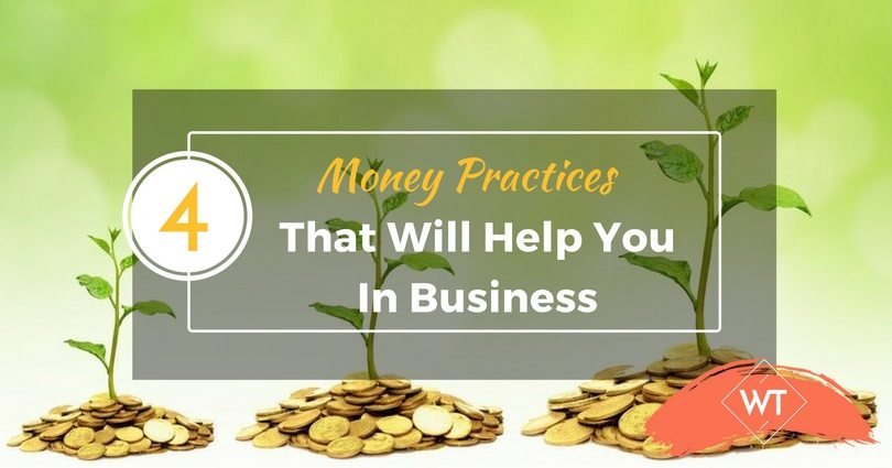 4 Money Practices That Will Help You In Business