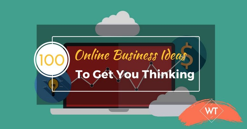 100 Online Business Ideas To Get You Thinking