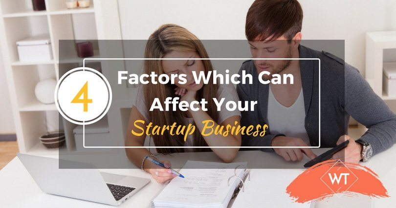 4 Factors Which Can Affect Your Startup Business