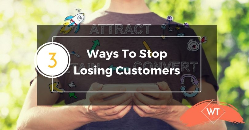 3 Ways To Stop Losing Customers