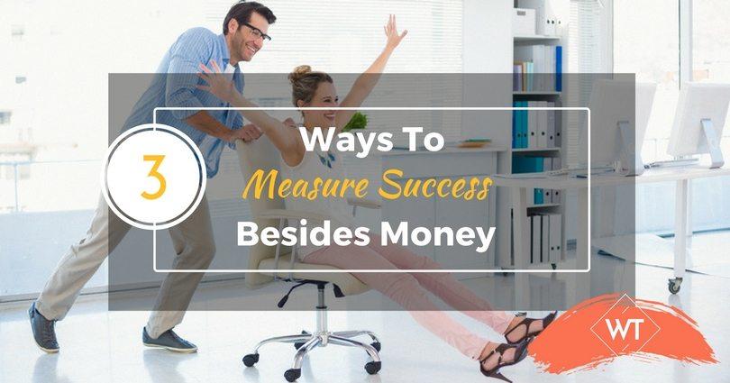 3 Ways To Measure Success Besides Money