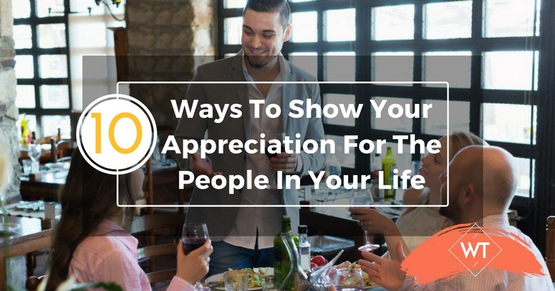 10 Ways To Show Your Appreciation For The People In Your Life