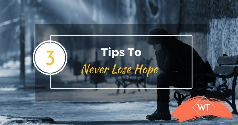 3 Tips To Never Lose Hope