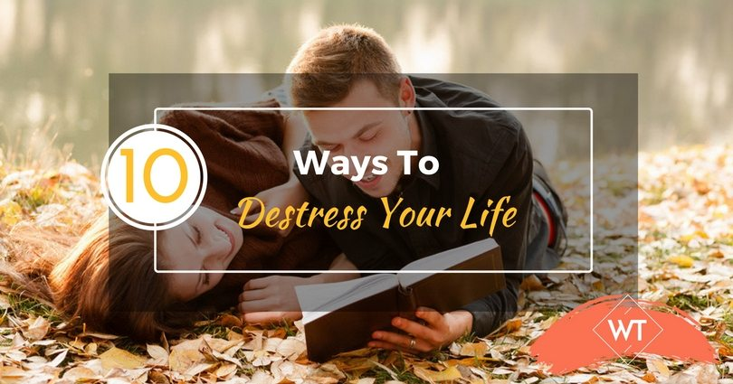 10 Ways To Destress Your Life