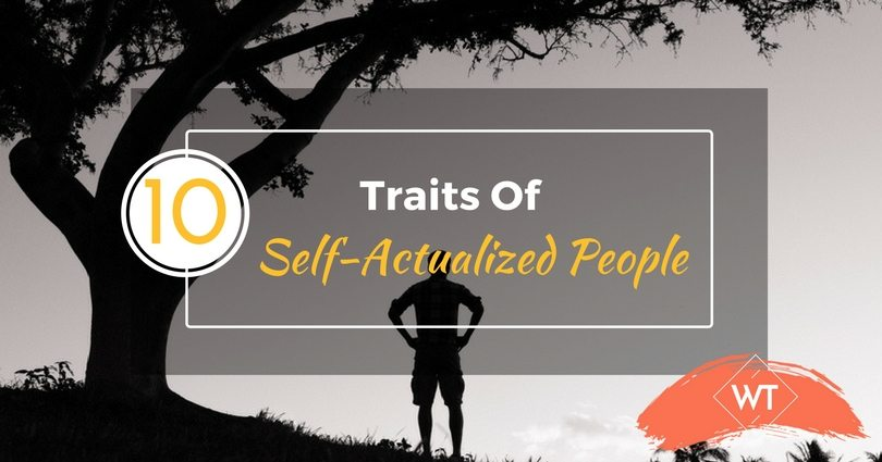 10 Traits of Self-Actualized People