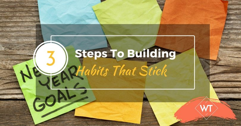 3 Steps To Building Habits That Stick
