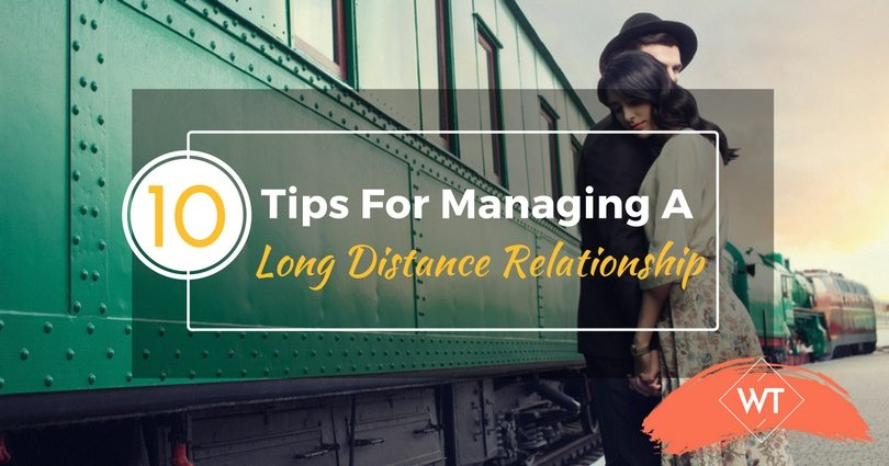 10 Tips For Managing A Long Distance Relationship