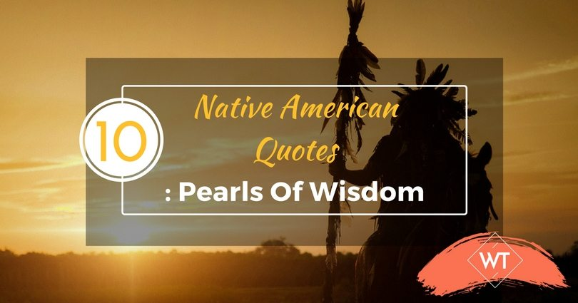 10 Native American Quotes Pearls Of Wisdom