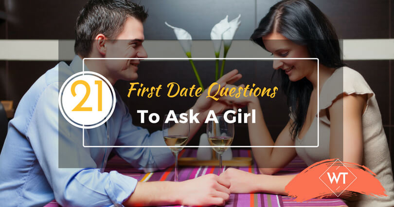 21 First Date Questions To Ask A Girl