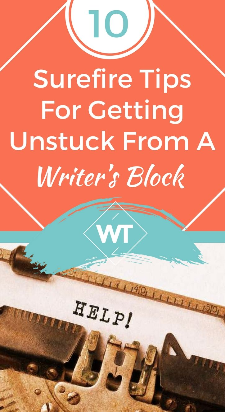 10 Surefire Tips For Getting Unstuck From A Writer's Block