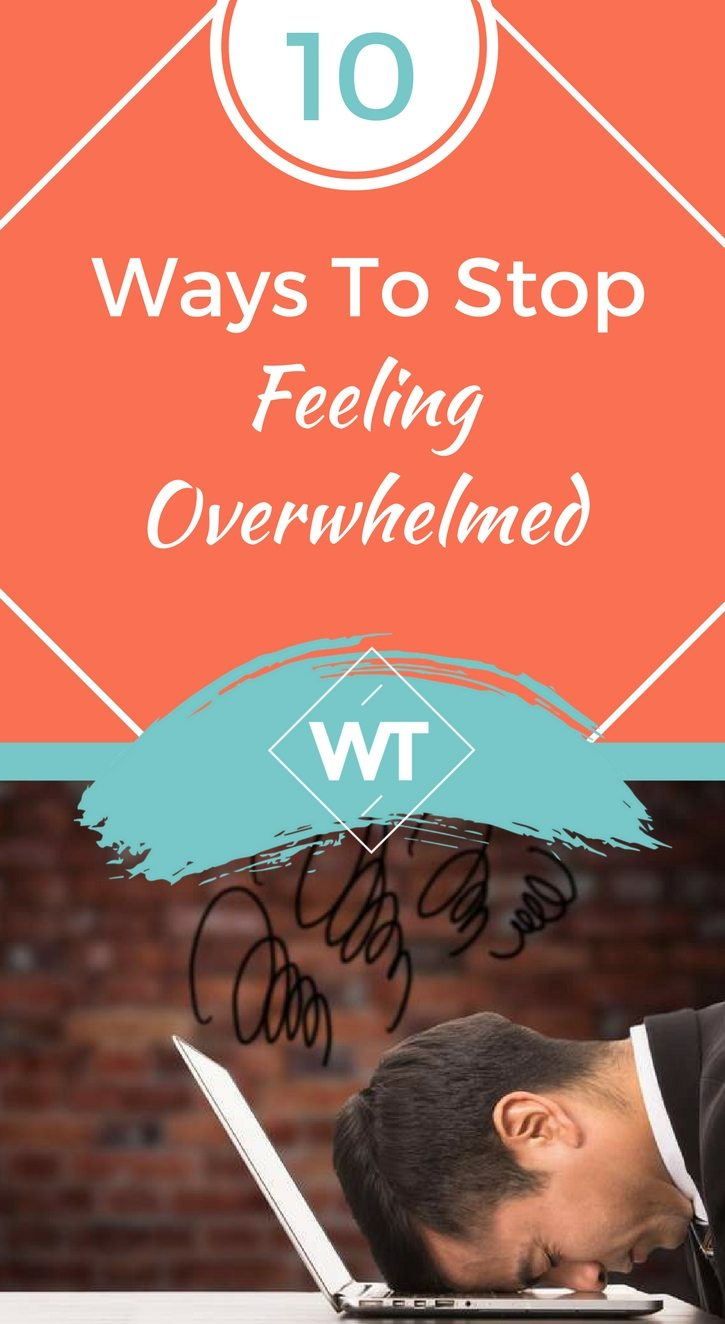 10 Ways To Stop Feeling Overwhelmed