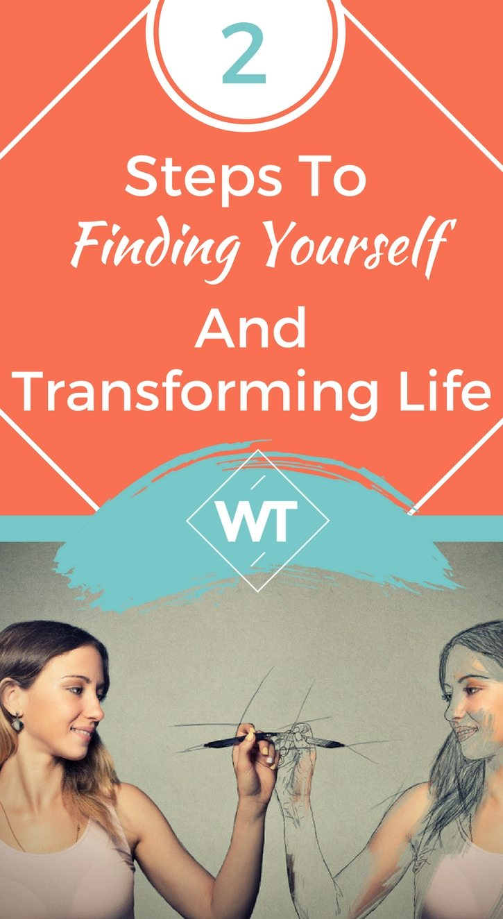 2 Steps To Find Yourself And Transform Your Life