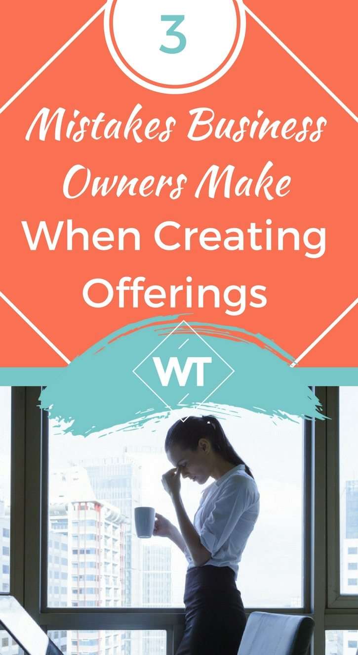 3 Mistakes Business Owners Make When Creating Offerings