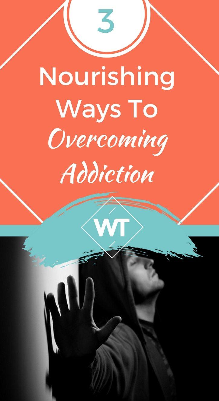 3 Nourishing Ways to Overcoming Addiction