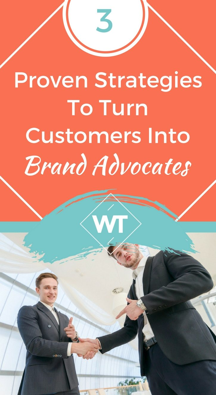 3 Proven Strategies To Turn Customers Into Brand Advocates