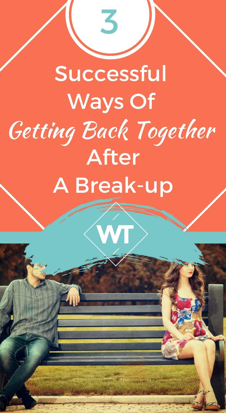 3 Successful Ways of Getting Back Together After a Break-up
