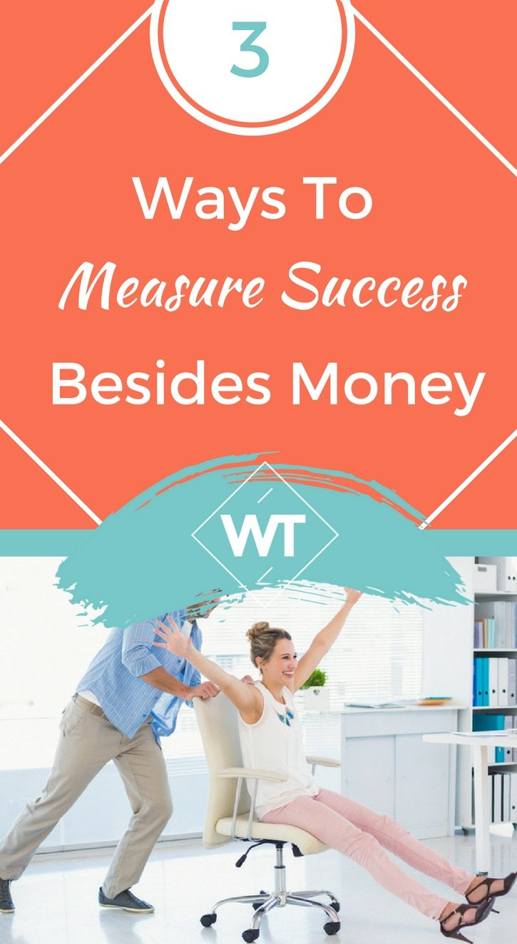 3 Ways To Measure Success Besides Money