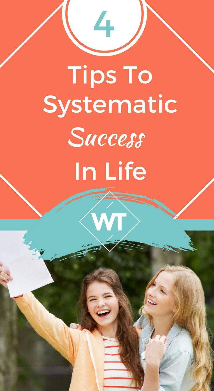 4 Tips to Systematic Success in Life