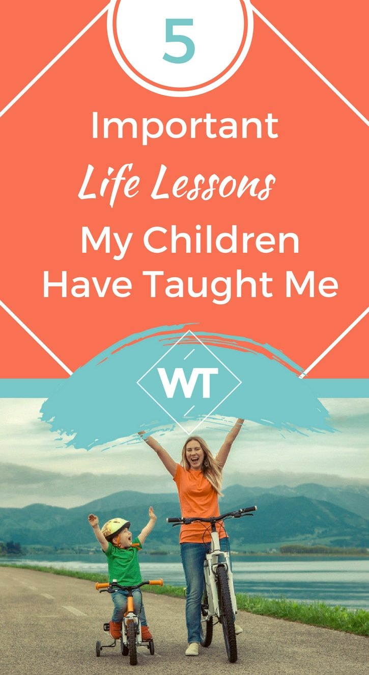 5 Important Life Lessons My Children Have Taught Me