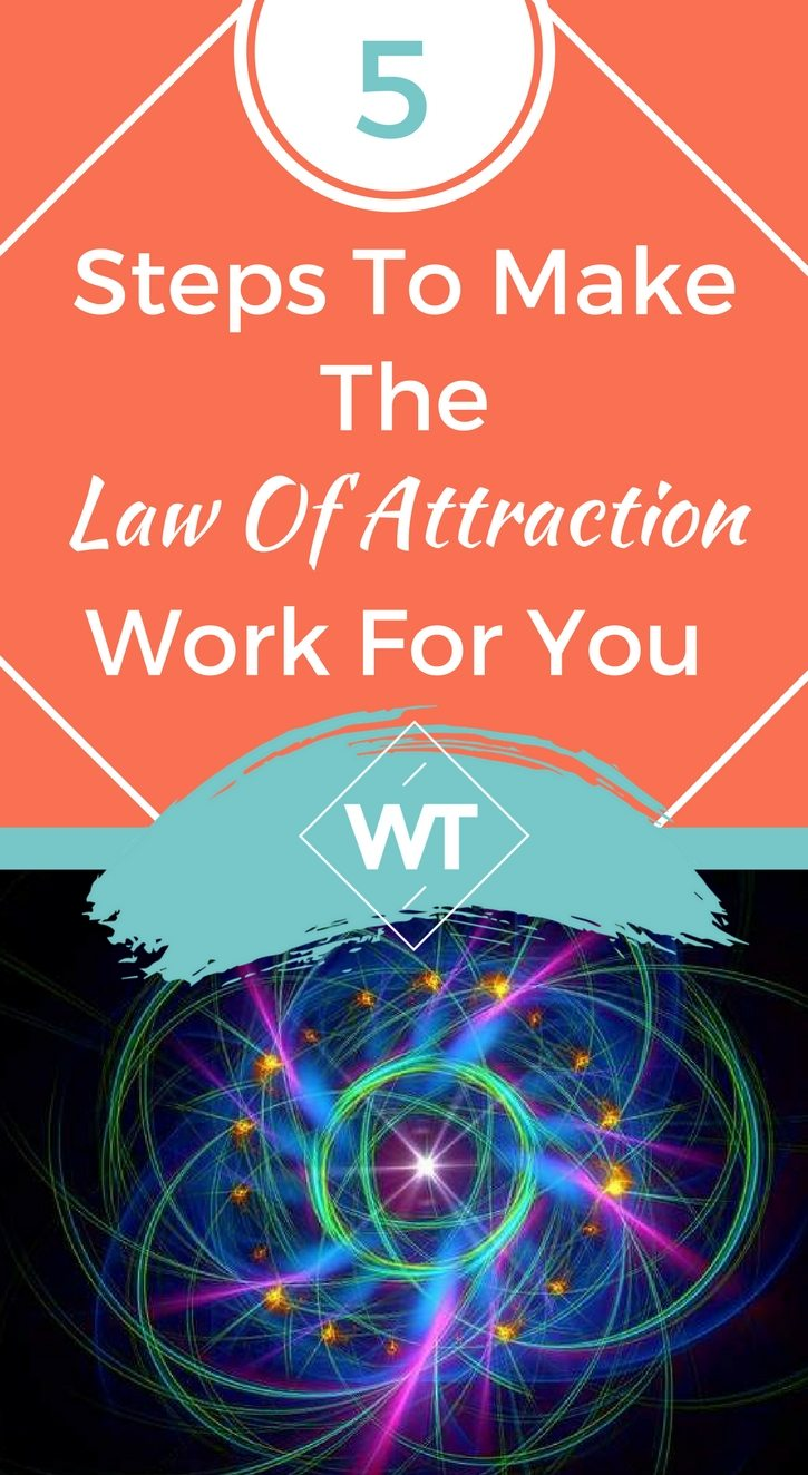 5 Steps To Make The Law Of Attraction Work For You