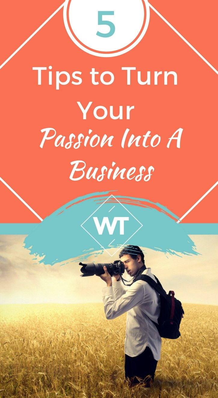 5 Tips to Turn Your Passion Into a Business