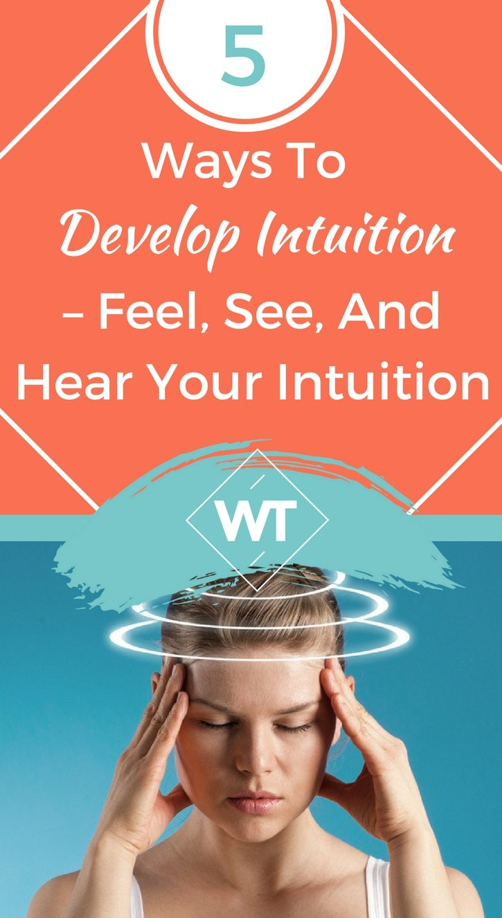 5 Ways to Develop Intuition – Feel, See, and Hear Your Intuition